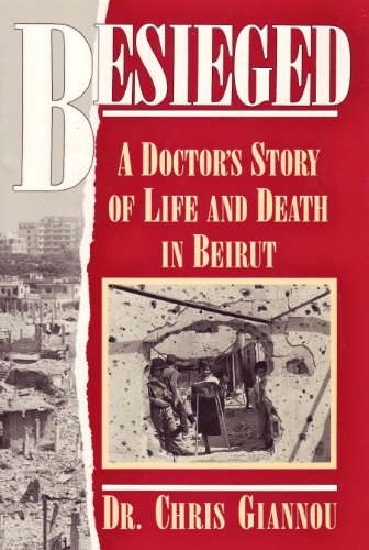 9780940793804: Besieged: A Doctor's Story of Life and Death in Beirut