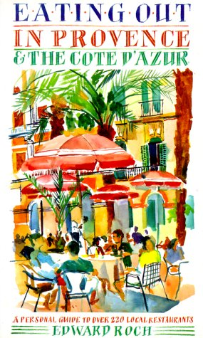 Eating Out in Provence and the Cote D'Azur: A Personal Guide to over 220 Local Restaurants: ...