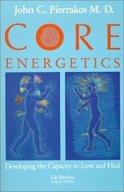 Core energetics: Developing the capacity to love and heal: John C. Pierrakos