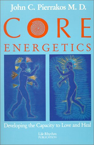 9780940795082: Core Energetics: Developing the Capacity to Love and Heal