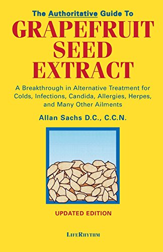 9780940795174: The Authoritative Guide to Grapefruit Seed Extract : Stay Healthy Naturally : A Natural Alternative for Treating Colds, Infections, Herpes, Candida and Many Other Ailments