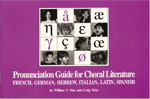 Pronunciation Guide for Choral Literature: William V. May;
