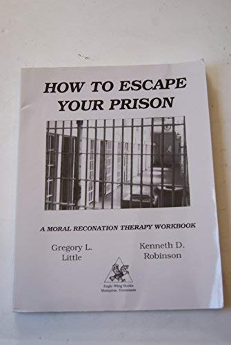 9780940829015: How to Escape Your Prison: A Moral Reconation Therapy Workbook