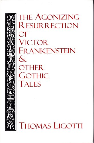 The agonizing resurrection of Victor Frankenstein: &: Thomas Ligotti