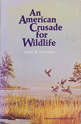 An American Crusade for Wildlife: Trefethen, James B.