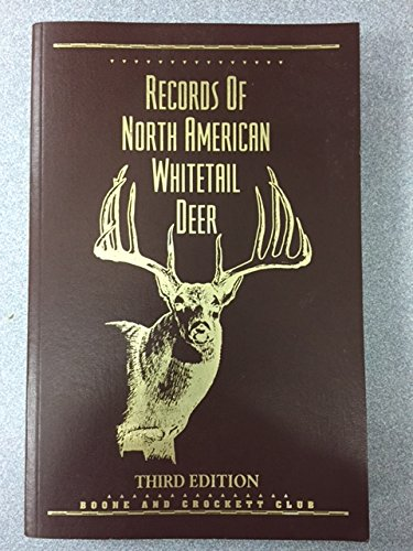Records of North American Whitetail Deer, 3rd Edition (9780940864245) by Boone And Crockett Club