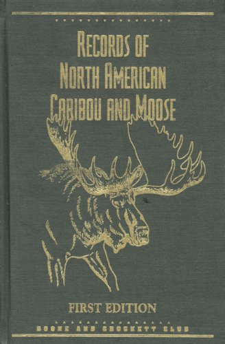 Records of North American Caribou & Moose (0940864290) by Boone and Crockett Club; Craig Boddington; Tom A. McIntyre; Jack Reneau; James M. Peek; Hayden Lambson; Valerius Geist