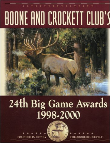 Boone and Crockett Club's 24th Big Game Awards, 1998-2000 (Boone and Crockett Club's Big Game Awards) (9780940864375) by Boone And Crockett Club