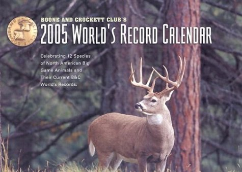 Boone and Crockett Club's 2005 World's Record Calendar: Celebrating 12 Species of North American Big Game Animals and Their Current B& C World's Records (0940864452) by Boone and Crockett Club