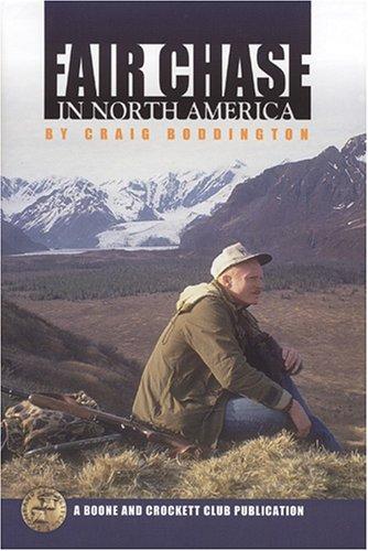 Fair Chase in North America: Boddington, Craig; illustrated by Ken Carlson