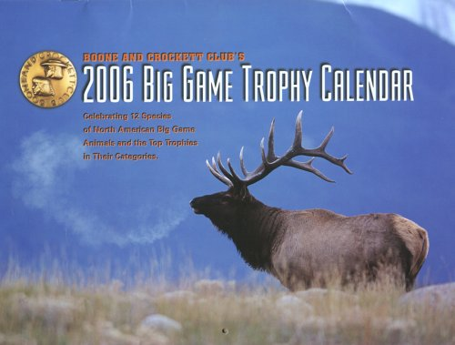 Boone and Crockett Club's 2006 Big Game Trophy Calendar (9780940864504) by Boone And Crockett Club