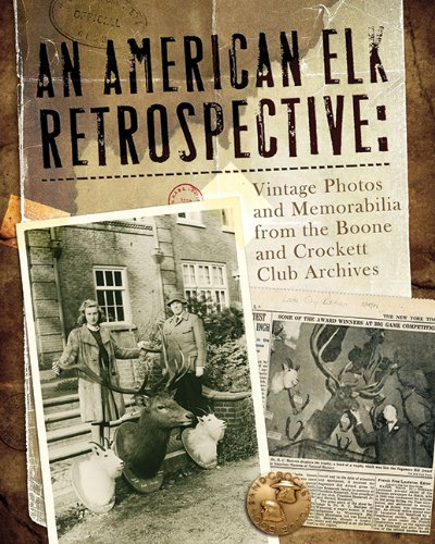9780940864702: An American Elk Retrospective: Vintage Photos and Memorabilia from the Boone and Crockett Club Archives
