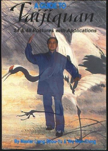 A Guide to Taijiquan: 24 and 48 Postures with Applications: Shou-Yu, Liang; Wen-Ching, Wu