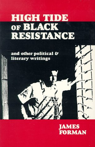 High Tide of Black Resistance and Other Political & Literary Writings: Forman, James