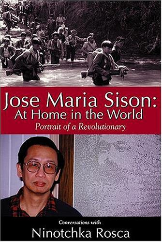 9780940880702: Jose Maria Sison: At Home In The World - Portrait Of A Revolutionary / Conversations With Ninotchka Rosca