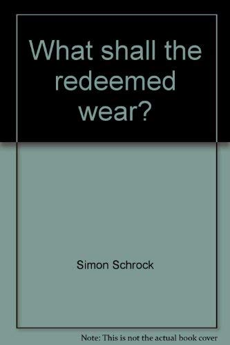 What shall the redeemed wear?: With study questions: Schrock, Simon