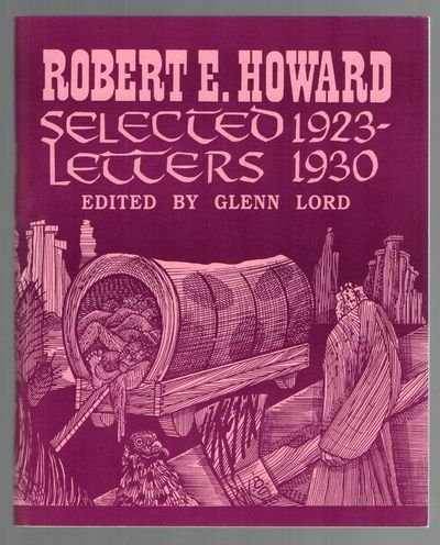 Robert E. Howard Selected Letters 1923-1930, Edited By Glenn Howard: Robert E. Howard