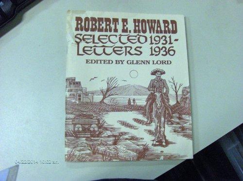 Robert E. Howard: Selected Letters, 1931-1936, Edited By Glenn Lord: Robert E. Howard