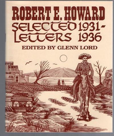 Robert E. Howard: Selected Letters, 1931-1936, Edited: Robert E. Howard