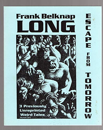 Escape from Tomorrow: 3 Previously Unreprinted Weird Tales: LONG, FRANK BELKNAP and GRAYSON, PERRY ...