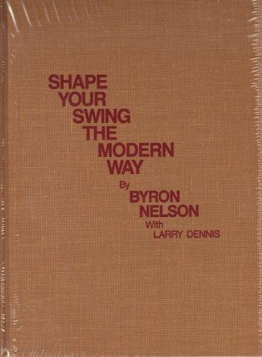 Shape Your Swing the Modern Way (Classics