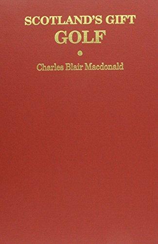 Scotland's Gift: Golf: MacDonald, Charles