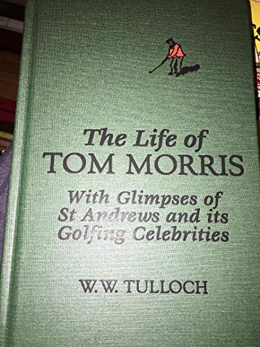 9780940889668: The Life of Tom Morris: With Glimpses of St. Andrews and Its Golfing Celebrities