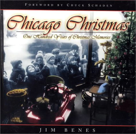 Chicago Christmas: 100 Years of Christmas Memories: Benes, Jim