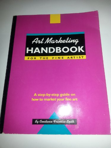 Art Marketing Handbook for the Fine Artist: A Step-By-Step Guide on How to Market Your Fine Art: ...