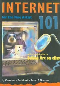 Internet 101 for the Fine Artist with a special guide to Selling Art on eBay: Smith, Constance; ...
