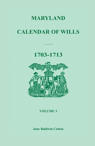 MARYLAND CALENDAR OF WILLS Volume 3: 1703-1713: Jane Baldwin Cotton