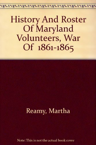 9780940907140: History And Roster Of Maryland Volunteers, War Of 1861-1865