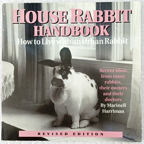 9780940920071: House Rabbit Handbook, How to Live with an Urban Rabbit, Revised Edition