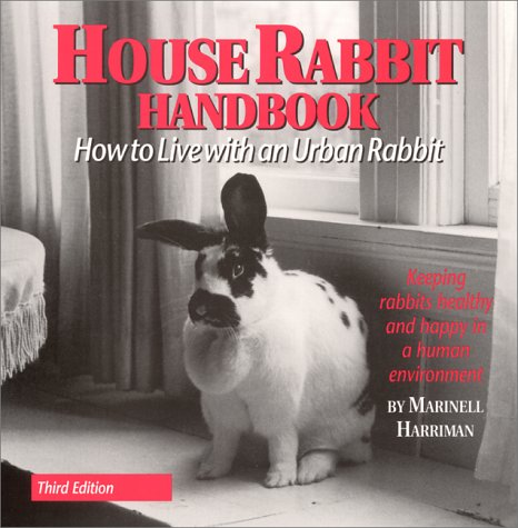 House Rabbit Handbook: How to Live with an Urban Rabbit: Harriman, Marinell