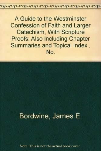 9780940931305: A Guide to the Westminster Confession of Faith and Larger Catechism, With Scripture Proofs: Also Including Chapter Summaries and Topical Index , No. (Trinity paper)