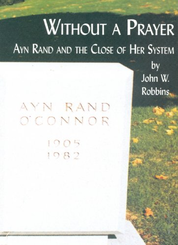 Without a Prayer: Ayn Rand and the: Robbins, John W.