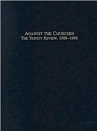 9780940931619: Against the churches; The Trinity Review, 1989-1998.