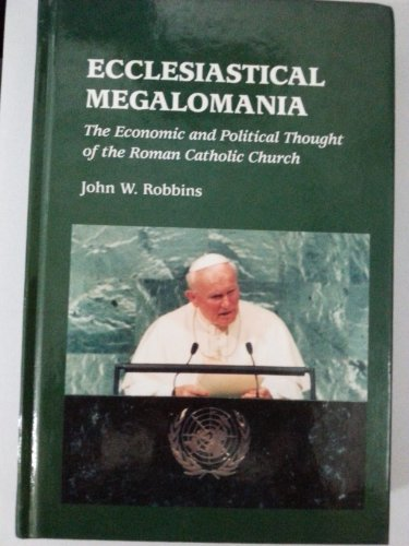 9780940931787: Ecclesiastical Megalomania: The Economic and Political Thought of the Roman Catholic Church (Trinity Papers No. 52)