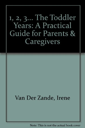9780940953222: 1, 2, 3... The Toddler Years: A Practical Guide for Parents & Caregivers