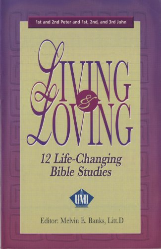 Living and Loving: 12 Life Changing Bible Studies: Dr. Melvin Banks