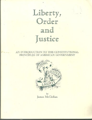 9780940973084: Liberty, Order and Justice: An Introduction to the Constitutional Principles of American Government