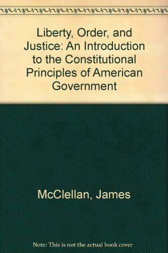 9780940973091: Liberty, Order, and Justice: An Introduction to the Constitutional Principles of American Government
