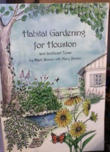 9780940974227: Habitat Gardening for Houston and Southeast Texas