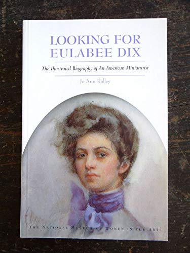 9780940979376: Looking for Eulabee Dix: The Illustrated Biography of an American Miniaturist