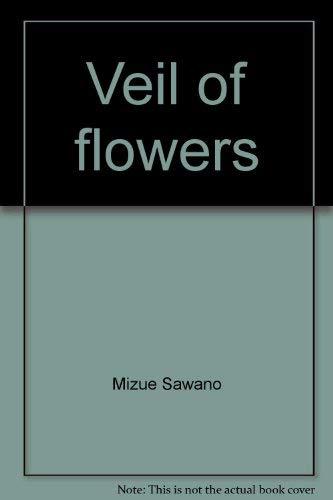 Veil of Flowers The Landscapes of Mizue: Sawano,Mizue
