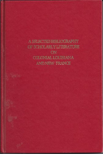 A selected bibliography of scholarly literature on colonial Louisiana and New France (0940984067) by Glenn R Conrad