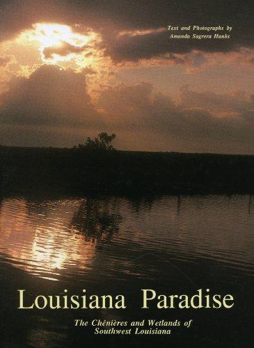 Louisiana Paradise: The Chenieres and Wetlands of: Hanks, Amanda S.