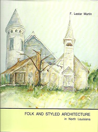 9780940984448: Folk And Styled Architecture in North Louisiana: The Hill Parishes (University of Southwestern Louisiana architecture series)
