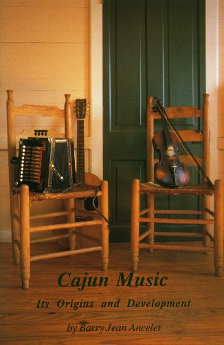 Cajun Music, Its Origins and Development: Ancelet, Barry Jean