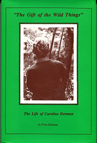 9780940984547: The Gift of the Wild Things: The Life of Caroline Dormon